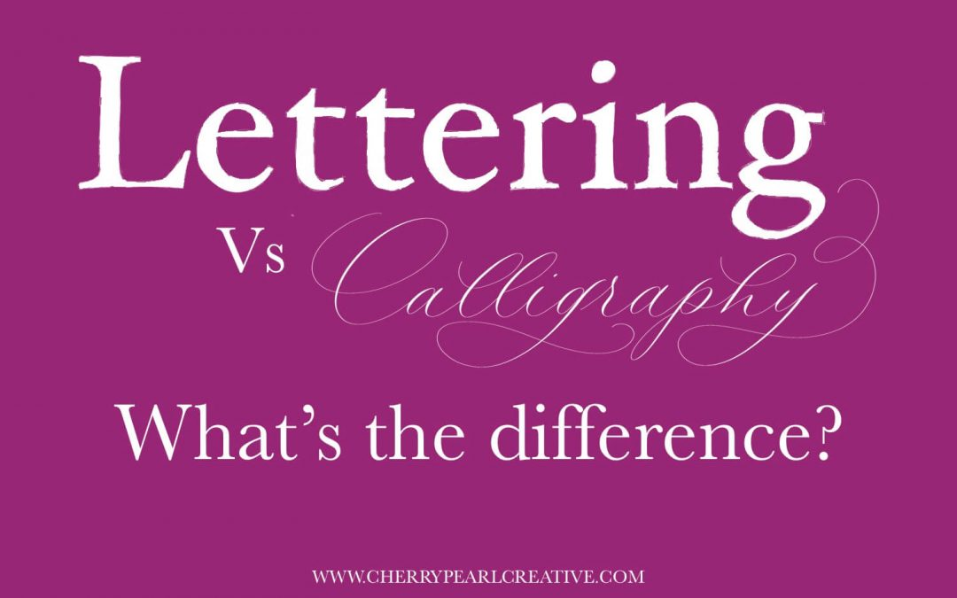 Calligraphy & Lettering: What's the Difference?